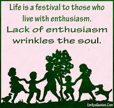 is a festival to those who live with enthusiasm lack of