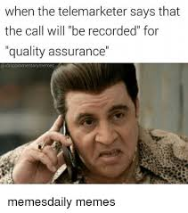 Telemarketer Meme - when the telemarketer says that the call will be recorded for