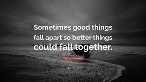 marilyn monroe quote u201csometimes good things fall apart so better