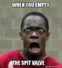 Meme Spit - meme creator when you empty the spit valve meme generator at