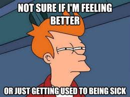 Funny Memes About Being Sick - after being sick for about 5 days straight sick humor and ecards
