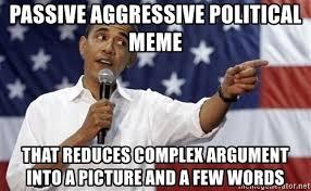 Political Meme Generator - passive aggressive political meme that reduces complex argument into