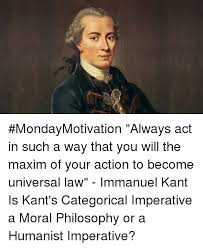 Kant Memes - mondaymotivation always act in such a way that you will the maxim of