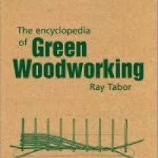 encyclopedia of green woodworking by ray tabor i woodsmith
