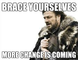 Memes About Change - brace yourselves more change is coming imminent ned meme quickmeme