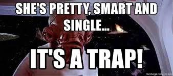 Its A Trap Meme - she s pretty smart and single it s a trap it s a trap cheese