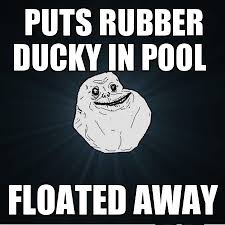 Forever Alone Guy Meme - forever alone puts rubber ducky in pool funny meme funny memes