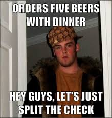 Check In Meme - orders five beers with dinner hey guys let s just split the check