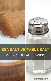 sea salt and table salt sea salt vs table salt why sea salt wins microabode