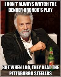 Go Broncos Meme - i don t always watch the denver bronco s play but when i do they