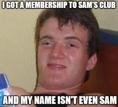 Sam Meme - i got a membership to sams club and my name isnt even sam meme