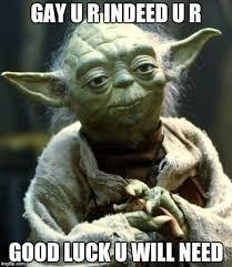 Ur Gay Meme - star wars yoda meme imgflip