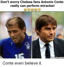 Chelsea Meme - don t worry chelsea fans antonio conte really can perform miracles
