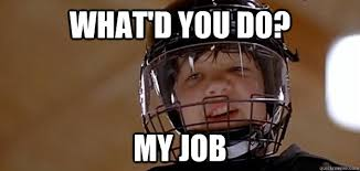 Mighty Ducks Meme - what d you do my job mighty ducks kid quickmeme