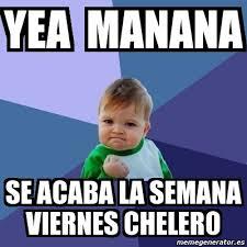 imagenes de viernes chelero meme bebe exitoso yea manana se acaba la semana viernes chelero