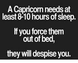 Capricorn Meme - a capricorn needs at least 8 10 hours of sleep if you force them