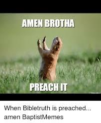 Preach Meme - amen brotha preach it troll me when bibletruth is preached amen