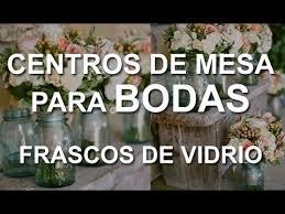 imagenes suvenir para casamiento con frascos de mermelada centros de mesa para boda con frascos de vidrio youtube