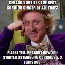 Meme Ortiz - gerardo ortiz is the best corrido singer of all time please tell me