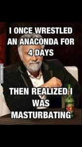 Adult Memes 18 - i wrestled an anaconda meme