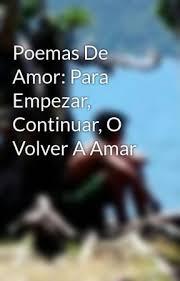 imagenes de amor para volver poemas de amor para empezar continuar o volver a amar comenzar