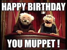 Happy Birthday Old Man Meme - happy birthday images old man awesome happy birthday you muppet