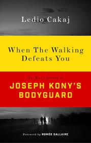when the walking defeats you one s journey as joseph kony s