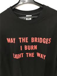 may the bridges i burn light the way vetements brand clothing may the bridges i burn light the way long sleeve t