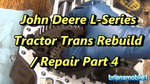 part 4 john deere l series transmission rebuild repair