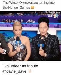 I Volunteer As Tribute Meme - the winter olympics are turning into the hunger games ig dave live i