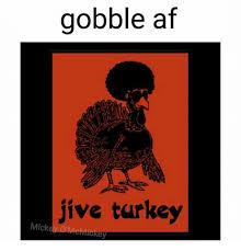 Jive Turkey Meme - gobble at jive turkey mick meme on me me