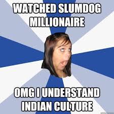 Culture Memes - watched slumdog millionaire omg i understand indian culture