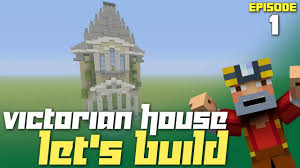 minecraft xbox one let u0027s build a victorian house part 1 first