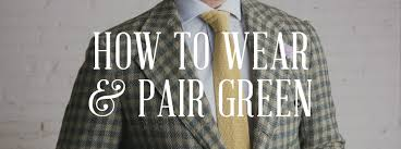 the most underrated color in menswear green u0026 how to wear it