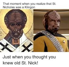 St Nicholas Meme - that moment when you realize that st nicholas was a klingon just