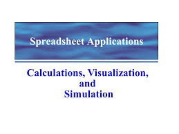 Applications Of Spreadsheet Spreadsheet Applications Calculations Visualization And