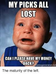 Pay Me My Money Meme - my picks all lost can i please have my money back eme generator net