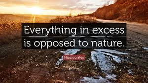 Hippocrates Quote Everything in excess is opposed to nature