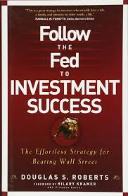 follow the fed to investment success the effortless strategy for