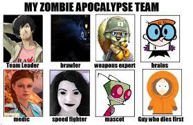 My Zombie Apocalypse Team Meme Creator - zombie apocalypse team meme by totallydeviantlisa on deviantart