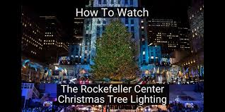 nbc tree lighting 2017 how to watch the 2017 rockefeller center christmas tree lighting online