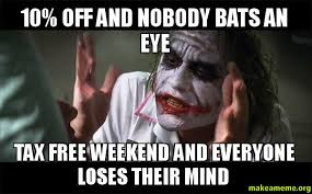 Make A Free Meme - 10 off and nobody bats an eye tax free weekend and everyone loses