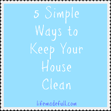 how to keep your house clean 5 simple ways to keep your house clean life made full