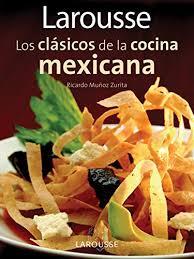 edition larousse cuisine larousse los clasicos de la cocina mexicana larousse classics