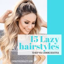 15 lazy hairstyle hacks to keep you looking beautiful the