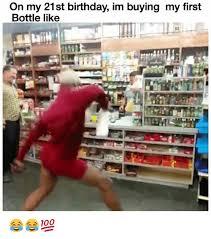 Happy 21 Birthday Meme - on my 21st birthday im buying my first bottle like birthday