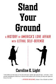 stand your ground a history of america u0027s love affair with lethal