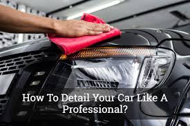 how to detail your car best car 2017