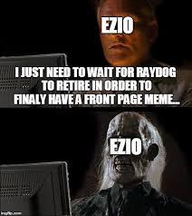 Ezio Memes - ill just wait here meme imgflip