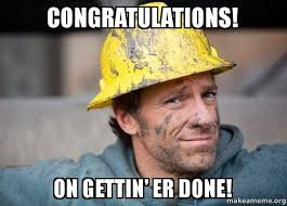 Congratulations Meme - congratulations on gettin er done a dirty job make a meme